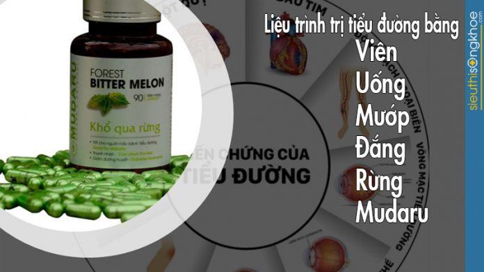 Liệu trình điều trị tiểu đường bằng viên uống khổ qua rừng Mudaru đúng cách